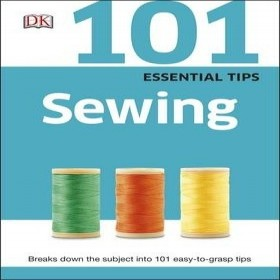 101 ESSENTIAL TIPS SEWING