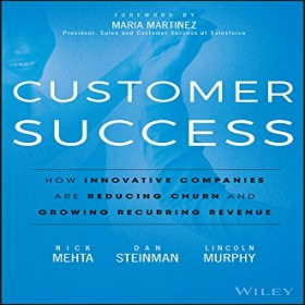 Customer Success : How Innovative Companies are Reducing Churn and Growing Recurring Revenue
