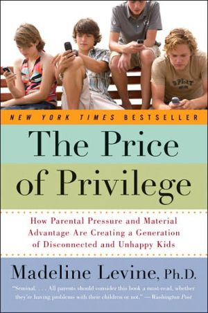 The Price of Privilege: How Parental Pressure and Material Advantage are Creating a Generation of Disconnected and Unhappy Kids - Paperback