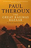 The Great Railway Bazaar: By Train Through Asia - Paperback