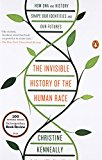 The Invisible History of the Human Race: How DNA and History Shape Our Identities and Our Futures - Trade Paperback/Paperback