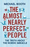 The Almost Nearly Perfect People: Behind the Myth of the Scandinavian Utopia - Trade Paperback/Paperback