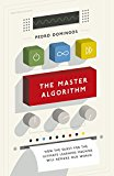 The Master Algorithm: How the Quest for the Ultimate Learning Machine Will Remake Our World - Hardback