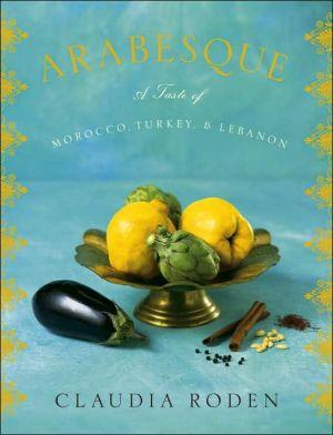 Arabesque: A Taste of Morocco, Turkey, and Lebanon - Hardback, illustrated edition