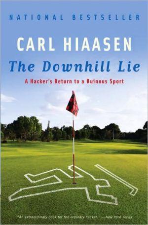 The Downhill Lie: A Hacker's Return to a Ruinous Sport - Trade Paperback/Paperback