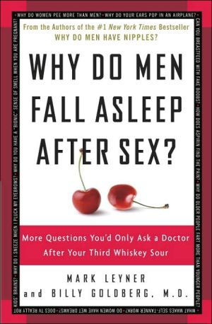 Why Do Men Fall Asleep After Sex?: More Questions You'd Only Ask a Doctor After Your Third Whiskey Sour - Trade Paperback/Paperback