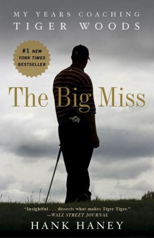 The Big Miss: My Years Coaching Tiger Woods - Trade Paperback/Paperback