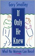 If Only He Knew: What No Woman Can Resist - Paperback, Revised edition