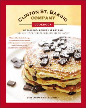 Clinton Street Baking Company Cookbook: Breakfast, Brunch, and Beyond from New York's Favorite Neighborhood Restaurant - Hardback