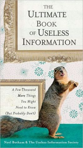 The Ultimate Book of Useless Information: A Few Thousand More Things You Might Need to Know (But Probably Don't) - Trade Paperback/Paperback
