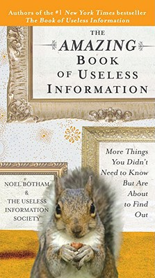 The Amazing Book of Useless Information: More Things You Didn't Need to Know But Are about to Find Out - Trade Paperback/Paperback