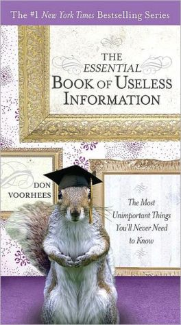 The Essential Book of Useless Information: The Most Unimportant Things You'll Never Need to Know - Trade Paperback/Paperback