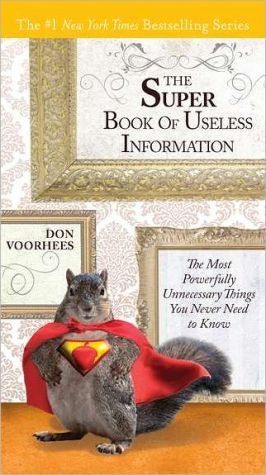 The Super Book of Useless Information: The Most Powerfully Unnecessary Things You Never Need to Know - Trade Paperback/Paperback