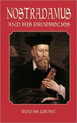 LEONI-NOSTRADAMUS AND HIS PROPHECIES