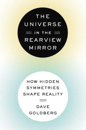 The Universe in the Rearview Mirror: How Hidden Symmetries Shape Reality - Hardback