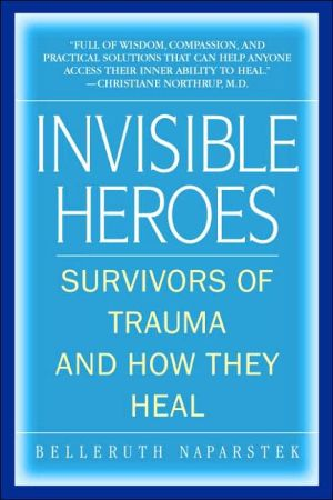 Invisible Heroes: Survivors of Trauma and How They Heal - Trade Paperback/Paperback, annotated edition
