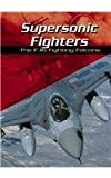 SUPERSONIC FIGHTERS : THE F-16 FIGHTING