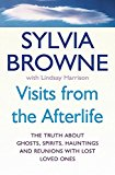 Visits from the Afterlife: The Truth About Ghosts, Spirits, Hauntings and Reunions with Lost Loved Ones - Paperback, New edition