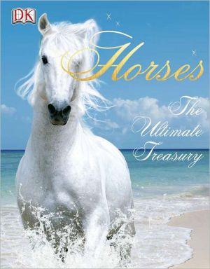 Horses: The Ultimate Treasury - Hardback