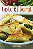 The Taste of Beirut: 175+ Delicious Lebanese Recipes from Classics to Contemporary to Mezzes and More - Trade Paperback/Paperback