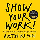 Show Your Work!: 10 Things Nobody Told You About Getting Discovered - Trade Paperback/Paperback