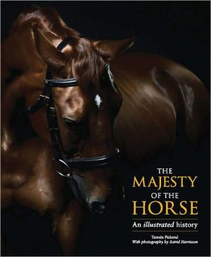 The Majesty of the Horse: An Illustrated History - Hardback