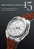 Wristwatch Annual: The Catalog of Producers, Prices, Models, and Specifications: 2015 - Trade Paperback/Paperback