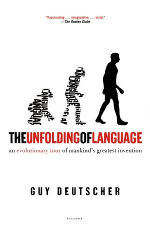 The Unfolding of Language: An Evolutionary Tour of Mankind's Greatest Invention - Trade Paperback/Paperback