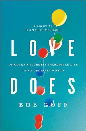 Love Does: Discover a Secretly Incredible Life in an Ordinary World - Trade Paperback/Paperback