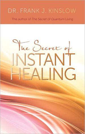 The Secret of Instant Healing - Trade Paperback/Paperback