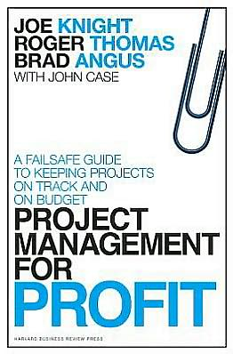 Project Management for Profit: A Failsafe Guide to Keeping Projects on Track and on Budget - Hardback