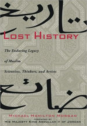 Lost History: The Enduring Legacy of Muslim Scientists, Thinkers and Artists - Trade Paperback/Paperback, illustrated edition