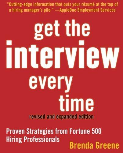 Get the Interview Every Time: Proven Resume and Cover Letter Strategies from Fortune 500 Hiring Professionals - Trade Paperback/Paperback, 2nd Revised edition