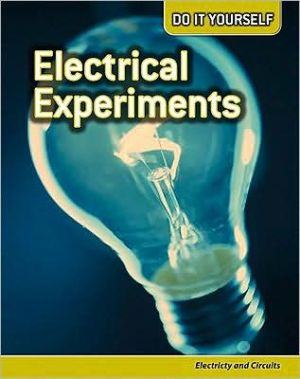Electrical Experiments: Electricity and Circuits - Trade Paperback/Paperback