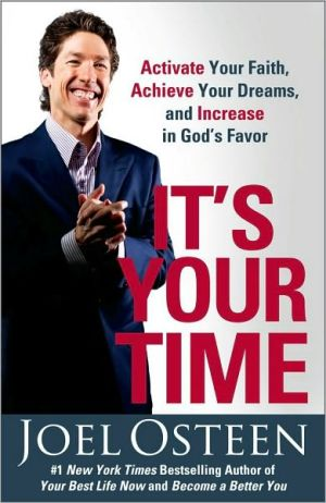 It's Your Time: Activate Your Faith, Achieve Your Dreams, and Increase in God's Favor - Trade Paperback/Paperback