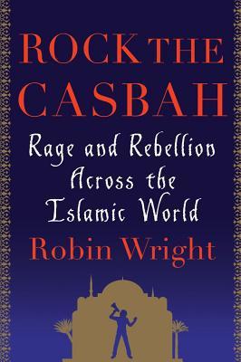 Rock the Casbah: Rage and Rebellion Across the Islamic World - Hardback
