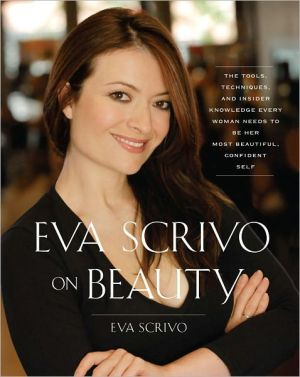 Eva Scrivo on Beauty: The Tools, Techniques, and Insider Knowledge Every Woman Needs to be Her Most Beautiful, Confident Self - Hardback