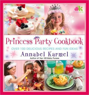 Princess Party Cookbook: Over 100 Delicious Recipes and Fun Ideas - Hardback