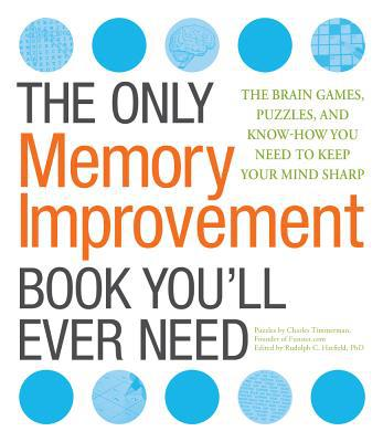 The Only Memory Improvement Book You'll Ever Need: The Brain Games, Puzzles, and Know-How You Need to Keep Your Mind Sharp - Trade Paperback/Paperback