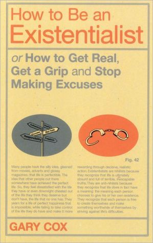 How to be an Existentialist: or How to Get Real, Get a Grip and Stop Making Excuses - Paperback