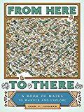 FROM HERE TO THERE: A BOOK OF MAZES TO W
