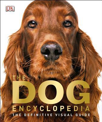 The Dog Encyclopedia: The Definitive Visual Guide - Hardback