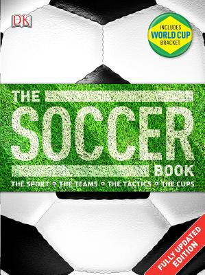 The Soccer Book: The Sport, the Teams, the Tactics, the Cups - Trade Paperback/Paperback, Contains Paperback / so