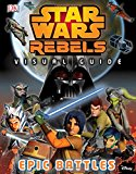 Star Wars Rebels: Visual Guide: Epic Battles - Hardback