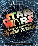 Star Wars: Absolutely Everything You Need to Know: Journey to Star Wars: The Force Awakens - Hardback