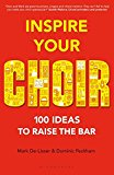 Inspire Your Choir: 100 Ideas to Raise the Bar - Paperback