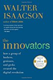The Innovators: How a Group of Hackers, Geniuses, and Geeks Created the Digital Revolution - Trade Paperback/Paperback
