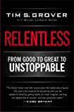 RELENTLESS : FROM GOOD TO GREAT TO UNSTO