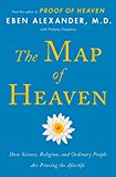 The Map of Heaven: How Science, Religion, and Ordinary People Are Proving the Afterlife - Trade Paperback/Paperback