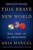 THIS BRAVE NEW WORLD: INDIA, CHINA, AND